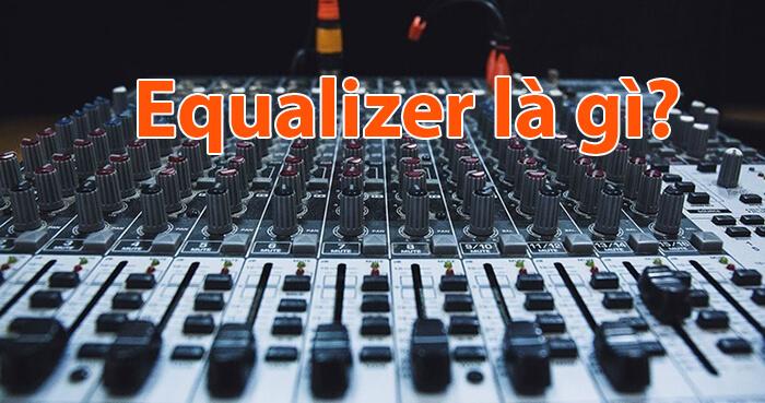 Equalizer là gì